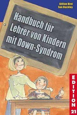Handbuch für Lehrer von Kindern mit Down-Syndrom von Bird,  Gillian, Buckley,  Sue, Städtler-Ley,  Stefan