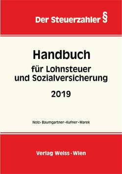 Handbuch für Lohnsteuer und Sozialversicherung 2019 von Baumgartner,  Daniela, Kufner,  Karin, Marek,  Erika, Nolz,  Wolfgang