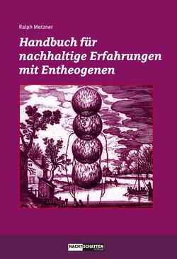 Handbuch für nachhaltige Erfahrungen mit Entheogenen von Metzner,  Ralph
