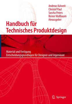 Handbuch für Technisches Produktdesign von Kalweit,  Andreas, Paul,  Christof, Peters,  Sascha, Wallbaum,  Reiner