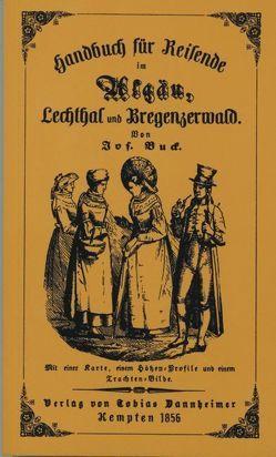 Handbuch für Reisende im Allgäu, Lechthal und Bregenzerwald von Buck,  Josef