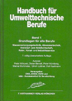 Handbuch für Umwelttechnische Berufe / Handbuch für Umwelttechnische Berufe Band 1 von Berndt,  Dieter, F.Hirthammer in der DWA, Kaufmann,  Olaf, Kuhlmeier,  Werner, Lottner,  Ulrich, Nürnberg,  Peter, Schreff,  Dieter