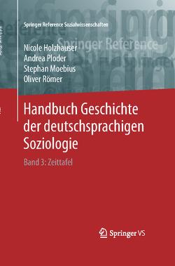 Handbuch Geschichte der deutschsprachigen Soziologie von Holzhauser,  Nicole, Moebius,  Stephan, Ploder,  Andrea, Römer,  Oliver