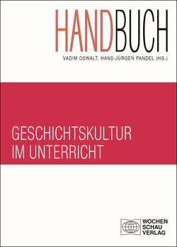 Handbuch Geschichtskultur im Unterricht von Oswalt,  Vadim, Pandel,  Hans-Jürgen