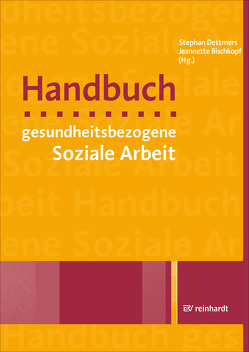 Handbuch gesundheitsbezogene Soziale Arbeit von Bischkopf,  Jeannette, Dettmers,  Stephan