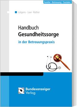 Handbuch Gesundheitssorge von Loer,  Annette, Lütgens,  Kay, Rüther,  Norbert