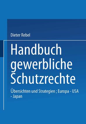 Handbuch Gewerbliche Schutzrechte von Rebel,  Dieter
