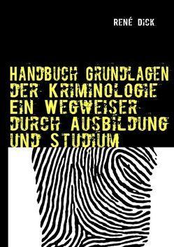 Handbuch Grundlagen der Kriminologie  Ein Wegweiser durch Ausbildung und Studium von Dick,  René
