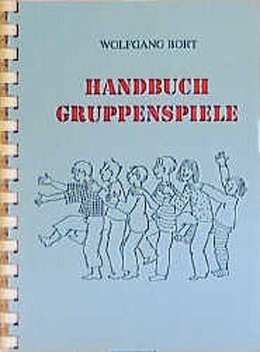 Handbuch Gruppenspiele von Bort,  Wolfgang, Dickhoff,  Gertrud