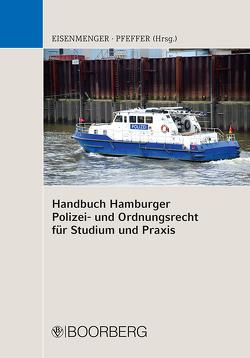Handbuch Hamburger Polizei- und Ordnungsrecht für Studium und Praxis von Eisenmenger,  Sven, Pfeffer,  Kristin