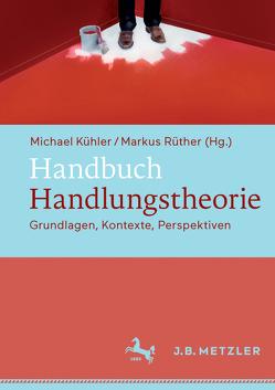 Handbuch Handlungstheorie von Kühler,  Michael, Rüther,  Markus