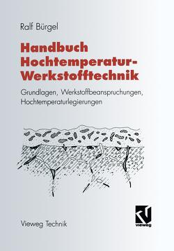 Handbuch Hochtemperatur-Werkstofftechnik von Bürgel,  Ralf