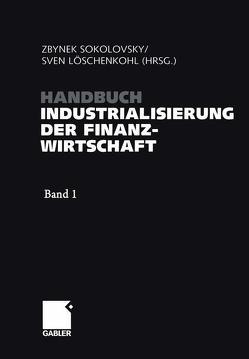 Handbuch Industrialisierung der Finanzwirtschaft von Löschenkohl,  Sven, Sokolovsky,  Zbynek
