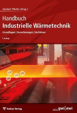 Handbuch Industrielle Wärmetechnik von Pfeifer,  Herbert