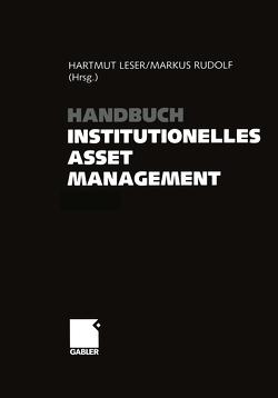 Handbuch Institutionelles Asset Management von Leser,  Hartmut, Rudolf,  Markus