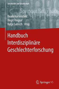 Handbuch Interdisziplinäre Geschlechterforschung von Kortendiek,  Beate, Riegraf,  Birgit, Sabisch,  Katja