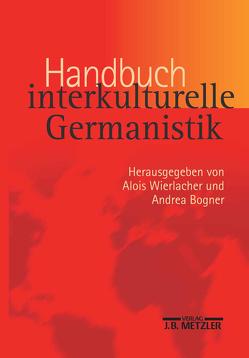 Handbuch interkulturelle Germanistik von Bogner,  Andrea, Wierlacher,  Alois