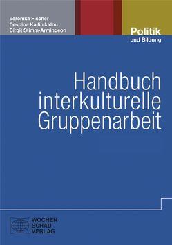 Handbuch interkulturelle Gruppenarbeit von Fischer,  Veronika, Kallinikidou,  Desbina, Stimm-Armingeon,  Birgit