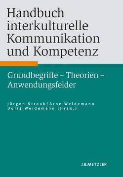 Handbuch interkulturelle Kommunikation und Kompetenz von Straub,  Jürgen, Weidemann,  Arne, Weidemann,  Doris