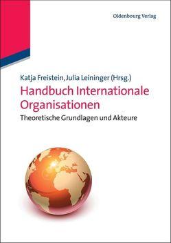 Handbuch Internationale Organisationen von Freistein,  Katja, Leininger,  Julia