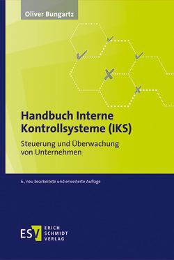 Handbuch Interne Kontrollsysteme (IKS) von Bungartz,  Oliver