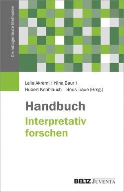 Handbuch Interpretativ forschen von Akremi,  Leila, Baur,  Nina, Knoblauch,  Hubert, Traue,  Boris