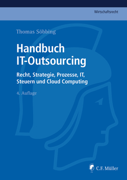Handbuch IT-Outsourcing von Dechamps,  Catherine, Frase,  LL.M.,  Henning, Fritzemeyer,  LL.M.,  Wolfgang, Funk,  Axel, Heinbuch,  Holger, Schmidl,  LL.M. Eur.,  Michael, Schrey,  Joachim, Söbbing,  LL.M.,  Thomas