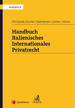 Handbuch Italienisches Internationales Privatrecht von Christandl,  Gregor, Eccher,  Bernhard, Gallmetzer,  Evelyn, Laimer,  Simon, Schurr,  Francesco A