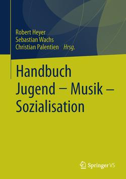 Handbuch Jugend – Musik – Sozialisation von Heyer,  Robert, Palentien,  Christian, Wachs,  Sebastian