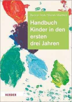 Handbuch Kinder in den ersten drei Jahren von Becker-Stoll,  Fabienne, Niesel,  Renate, Schmidt,  Hartmut W., Wertfein,  Monika
