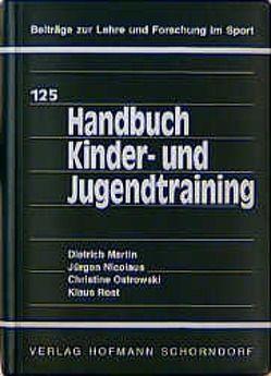 Handbuch Kinder- und Jugendtraining von Martin,  Dietrich, Nicolaus,  Jürgen, Ostrowski,  Christine, Rost,  Klaus