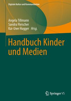 Handbuch Kinder und Medien von Fleischer,  Sandra, Hugger,  Kai-Uwe, Tillmann,  Angela