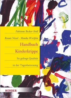 Handbuch Kinderkrippe von Becker-Stoll,  Fabienne, Niesel,  Renate, Schmidt,  Hartmut W., Wertfein,  Monika