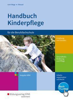 Handbuch Kinderplflege für die Berufsfachschule / Handbuch Kinderpflege von vom Wege,  Brigitte, Wessel,  Mechthild