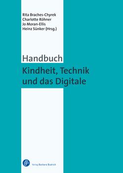 Handbuch Kindheit, Technik und das Digitale von Braches-Chyrek,  Rita, Moran-Ellis,  Jo, Röhner,  Charlotte, Sünker,  Heinz