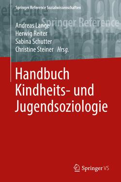 Handbuch Kindheits- und Jugendsoziologie von Lange,  Andreas, Reiter,  Herwig, Schutter,  Sabina, Steiner,  Christine