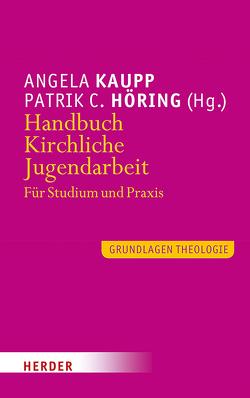 Handbuch Kirchliche Jugendarbeit von Höring,  Patrik C, Kaupp,  Angela