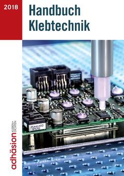 Handbuch Klebtechnik 2018 von Fachzeitschrift Adhäsion Kleben&Dichten, Industrieverband Klebstoffe e. V.