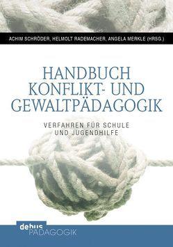 Handbuch Konflikt- und Gewaltpädagogik von Merkle,  Angela, Rademacher,  Helmolt, Schröder,  Achim