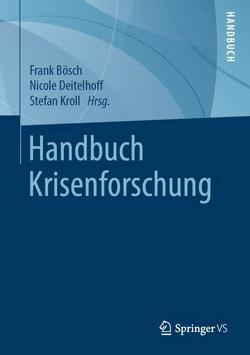 Handbuch Krisenforschung von Bösch,  Frank, Deitelhoff,  Nicole, Kroll,  Stefan