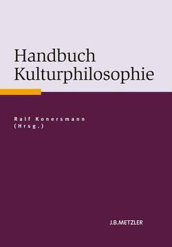 Handbuch Kulturphilosophie von Konersmann,  Ralf