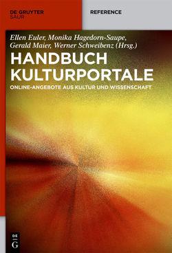 Handbuch Kulturportale von Euler,  Ellen, Hagedorn-Saupe,  Monika, Maier,  Gerald, Schweibenz,  Werner, Sieglerschmidt,  Jörn