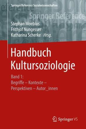 Handbuch Kultursoziologie von Moebius,  Stephan, Nungesser,  Frithjof, Scherke,  Katharina