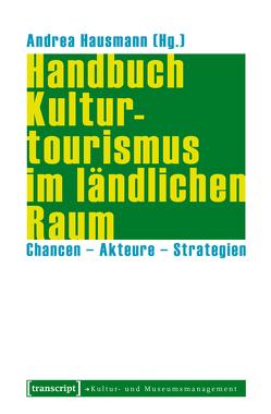 Handbuch Kulturtourismus im ländlichen Raum von Hausmann,  Andrea