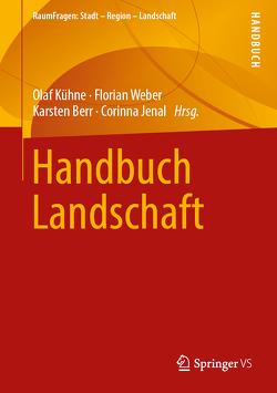 Handbuch Landschaft von Berr,  Karsten, Jenal,  Corinna, Kühne,  Olaf, Weber,  Florian