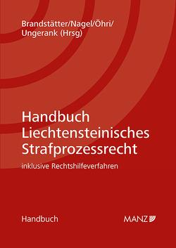 Handbuch Liechtensteinisches Strafprozessrecht von Brandstätter,  Ingrid, Nagel,  Jürgen, Öhri,  Uwe, Ungerank,  Wilhelm