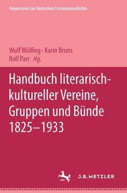 Handbuch literarisch-kultureller Vereine, Gruppen und Bünde 1825-1933 von Bruns,  Karin, Parr,  Rolf, Wülfing,  Wulf