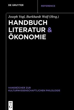 Handbuch Literatur & Ökonomie von Vogl,  Joseph, Wolf,  Burkhardt