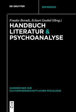 Handbuch Literatur & Psychoanalyse von Berndt,  Frauke, Goebel,  Eckart