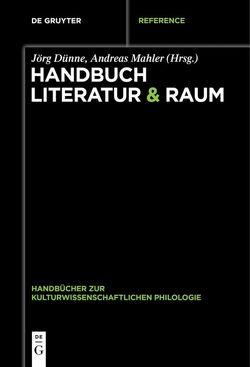 Handbuch Literatur & Raum von Dünne,  Jörg, Mahler,  Andreas